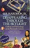Book cover for Disappearing Through the Skylight: Culture and Technology in the Twentieth Century