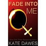 Fade Into Me ~ Kate Dawes