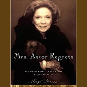 Mrs. Astor Regrets: The Hidden Betrayals of a Family Beyond Reproach | [Meryl Gordon]