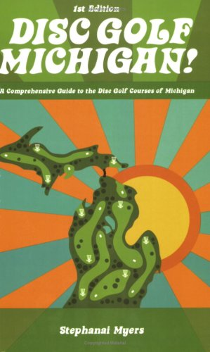 Disc Golf Michigan 1st Edition - A Comprehensive Guide to the Disc Golf Courses of Michigan