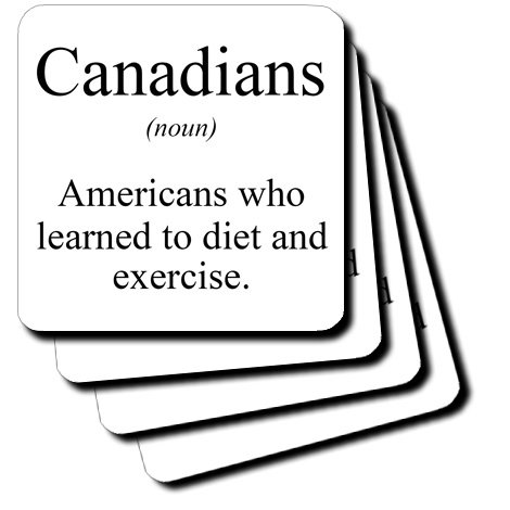 EvaDane - Funny Quotes - Canadians noun Americans who learned to diet and exercise. - Coasters