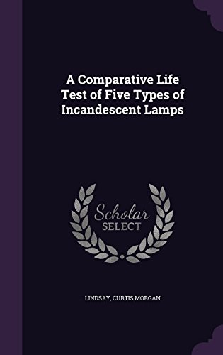 A Comparative Life Test of Five Types of Incandescent Lamps