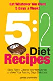 5:2 Diet Recipes -  Easy, Tasty, Calorie-counted Dishes to Make Your Fasting Day
