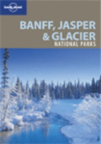 Lonely Planet Banff, Jasper and Glacier National Parks (National Parks Travel Guide)
