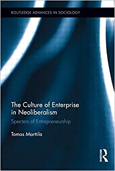 The Culture Of Enterprise In Neoliberalism: Specters Of Entrepreneurship