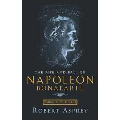 the-rise-and-fall-of-napoleon-fall-v-2-by-author-robert-b-asprey-september-2002