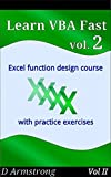 Learn VBA Fast, Vol. II: Excel function design course, with practice exercises (The VBA Function Design Course Book 2)