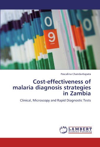 Cost-Effectiveness Of Malaria Diagnosis Strategies In Zambia: Clinical, Microscopy And Rapid Diagnostic Tests