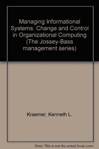 Managing Information Systems: Change and Control in Organizational Computing (Jossey Bass Business and Management Series