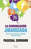 La Comunicación Jibarizada. Cómo La Tecnología Ha Cambiado Nuestras Mentes (ATALAYA)