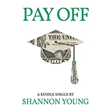 Pay Off: How One Millennial Eliminated Nearly $80,000 in Student Debt in Less than Five Years (       UNABRIDGED) by Shannon Young Narrated by Sandy Rustin