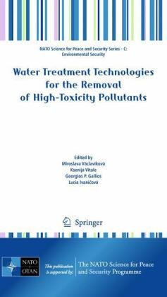 Water Treatment Technologies For The Removal Of High-Toxity Pollutants (Nato Science For Peace And Security Series C: Environmental Security)