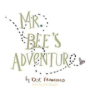 Mr. Bee's Adventure Hörbuch von D.V. Francisco Gesprochen von: Alexander Doddy