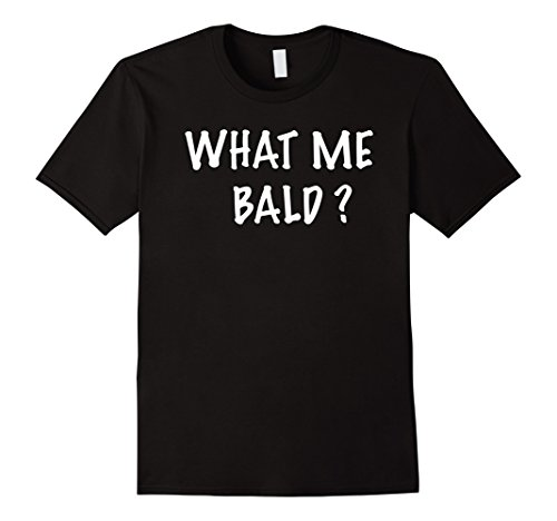 Men's WHAT ME BALD T-SHIRT  BALD-HEADED Small Black (Bald Headed compare prices)