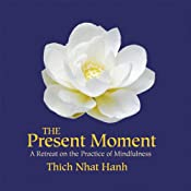 The Present Moment | [Thich Nhat Hanh, Sister Chan Khong]