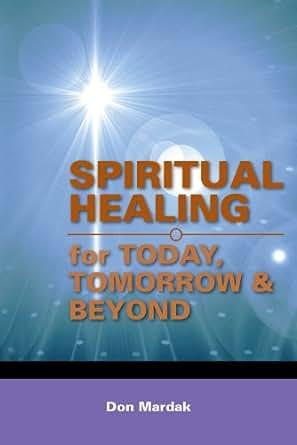 Spiritual Healing For Today Tomorrow & Amp Beyond Ebook Don