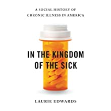 In the Kingdom of the Sick: A Social History of Chronic Illness in America (       UNABRIDGED) by Laurie Edwards Narrated by Holly Fielding