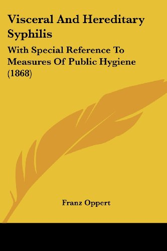 Visceral and Hereditary Syphilis: With Special Reference to Measures of Public Hygiene (1868)