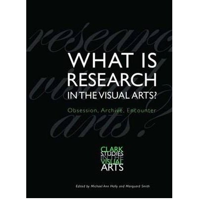 what-is-research-in-the-visual-arts-obsession-archive-encounter-author-michael-ann-holly-jan-2009