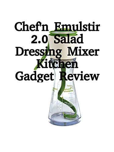 Review: Chef'n Emulstir 2.0 Salad Dressing Mixer Kitchen Gadget Review