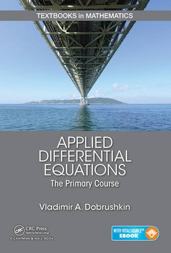 Applied Differential Equations: The Primary Course (Textbooks in Mathematics), by Vladimir  A. Dobrushkin