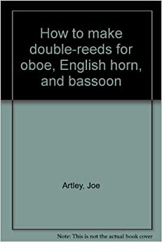 How to Make Double-Reeds for Oboe, English Horn and Bassoon