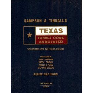 Sampson & Tindalls Texas Family Code With Related State and Federal Statutes August 2007