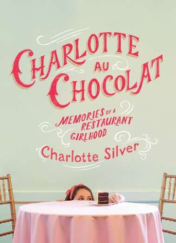 CHARLOTTE-AU-CHOCOLAT-MEMORIES-OF-A-RESTAURANT-GIRLHOOD-Hardcover-BRAND-NEW