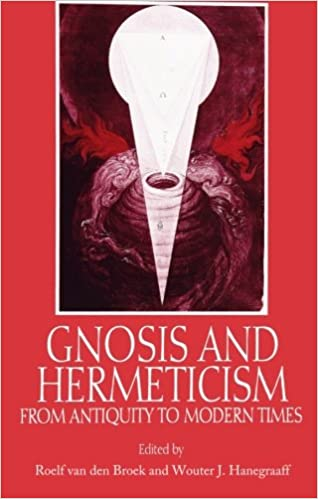 Gnosis and Hermeticism from Antiquity to Modern Times. Editors: Roelof van den Broek and Wouter J. Hanegraaff