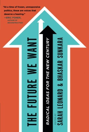 The Future We Want: Radical Ideas for a New Century
