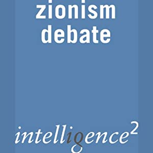 Zionism Today is the Real Enemy of the Jews: An Intelligence Squared Debate | []