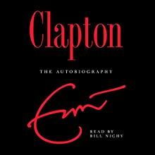 Clapton: The Autobiography | Livre audio Auteur(s) : Eric Clapton Narrateur(s) : Simon Vance