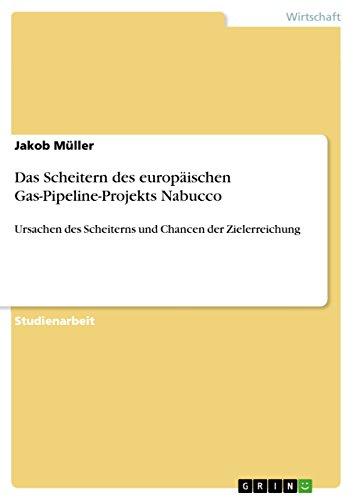das-scheitern-des-europaischen-gas-pipeline-projekts-nabucco-ursachen-des-scheiterns-und-chancen-der