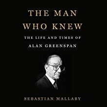 The Man Who Knew: The Life and Times of Alan Greenspan Audiobook by Sebastian Mallaby Narrated by Dan Woren