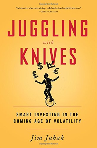 Juggling with Knives: Smart Investing in the Coming Age of Volatility