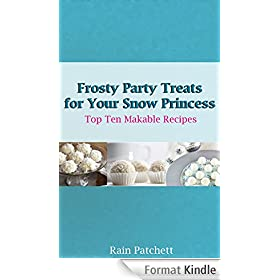 Frosty Party Treats for Your Snow Princess (Top Ten Makable Recipes Book 2) (English Edition)