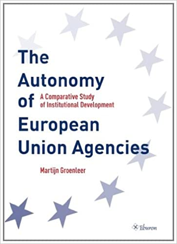 Groenleer M, The Autonomy of European Union Agencies: A Comparative Study of Institutional Development Image