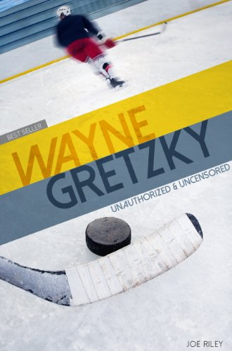 Joe Riley - Wayne Gretzky - Hockey Unauthorized & Uncensored (All Ages Deluxe Edition with Videos)