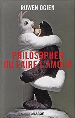 Philosopher ou faire l'amour - Ruwen Ogien
