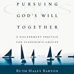 Pursuing God's Will Together: A Discernment Practice for Leadership Groups | Ruth Haley Barton