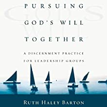 Pursuing God's Will Together: A Discernment Practice for Leadership Groups (       UNABRIDGED) by Ruth Haley Barton Narrated by Angela Starling