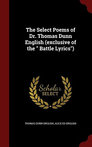 The Select Poems of Dr. Thomas Dunn English (exclusive of the