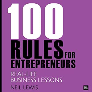 100 Rules for Entrepreneurs: Real-Life Business Lessons | [Neil Lewis]