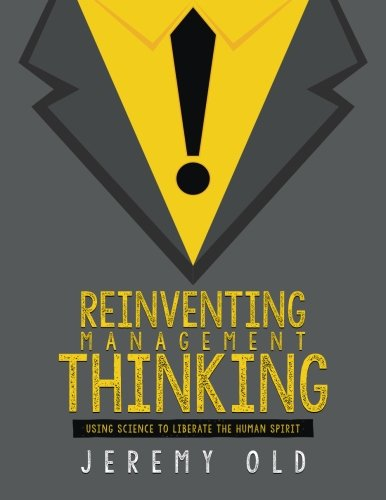 Reinventing management thinking: Using science to liberate the human spirit