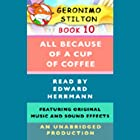 Geronimo Stilton Book 10: All Because of a Cup of Coffee Hörbuch von Geronimo Stilton Gesprochen von: Edward Herrmann