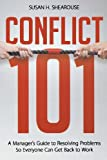 img - for Conflict 101: A Manager's Guide to Resolving Problems So Everyone Can Get Back to Work book / textbook / text book