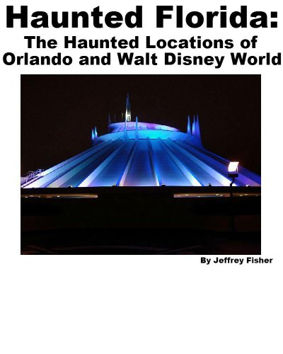 Haunted Florida: The Haunted Locations of Orlando and Walt Disney World