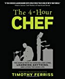 The 4-Hour Chef: The Simple Path to Cooking Like a Pro, Learning Anything, and Living the Good Life (0547884591) by Ferriss, Timothy