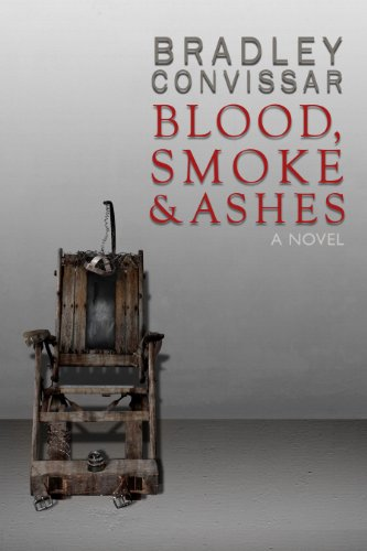 Bradley Convissar's Paranormal Thriller Blood, Smoke and Ashes – Over 20 Rave Reviews & Just 99 Cents on Kindle For A Limited Time