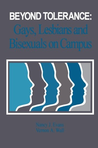 Beyond Tolerance: Gays, Lesbians, and Bisexuals on Campus (American College Personnel Association)